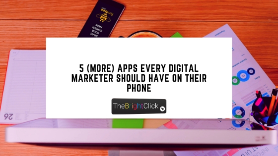 5 (More) Apps Every Digital Marketer Should Have On Their Phone