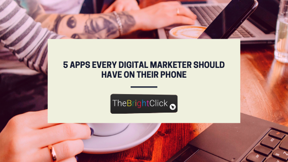 5 Apps Every Digital Marketer Should Have On Their Phone