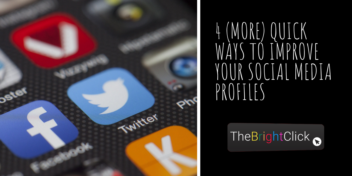 4 (More) Quick Ways To Improve Your Social Media Profiles