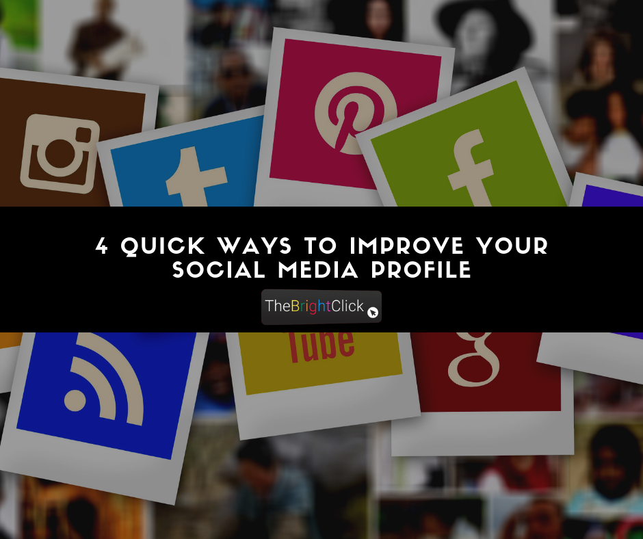 4 Quick Ways To Improve Your Social Media Profile