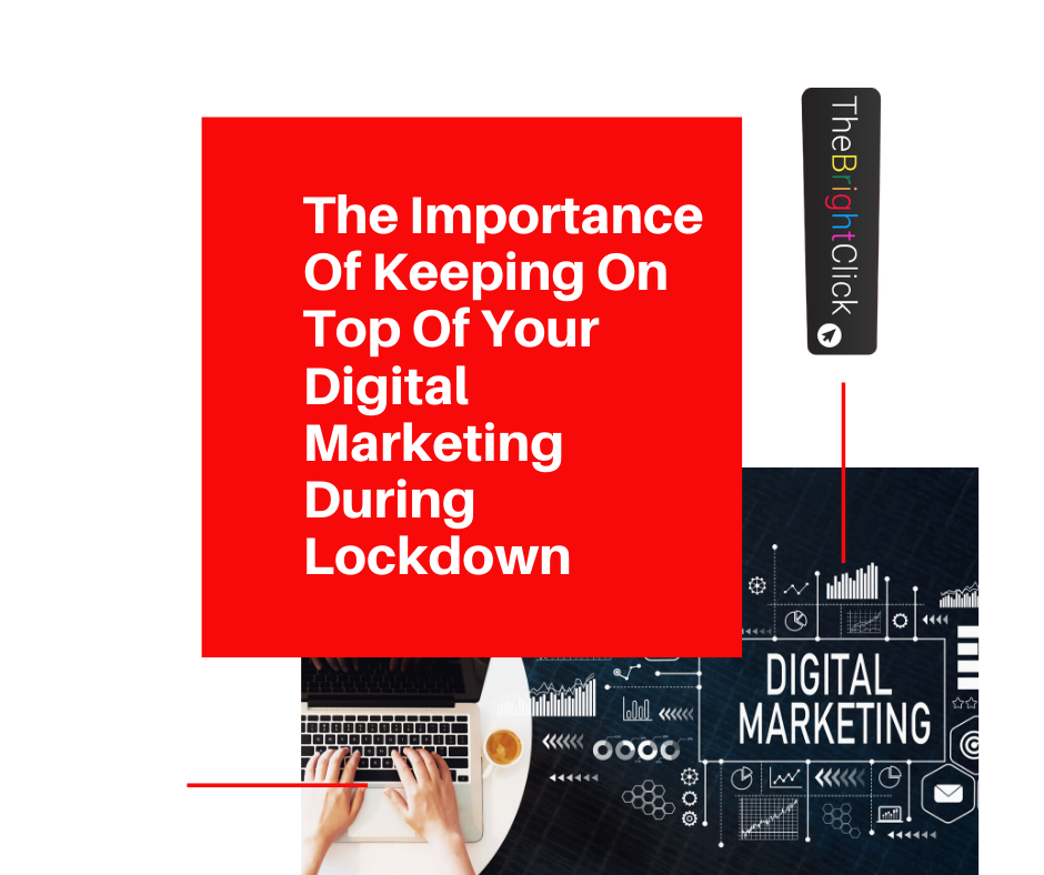 The Importance of Keeping on top of your Digital Marketing During Lockdown